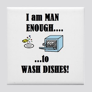 I AM MAN ENOUGH TO WASH DISHES Tile Coaster