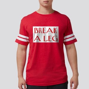 break a leg Mens Football Shirt
