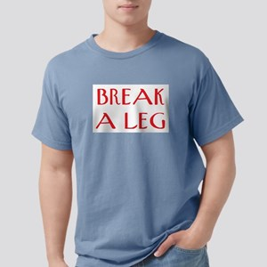 break a leg Mens Comfort Colors Shirt