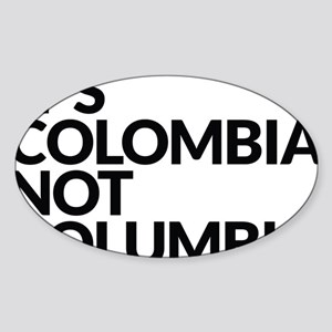 IT'S COLOMBIA NOT COLUMBIA Sticker (Oval)