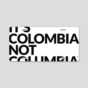 IT'S COLOMBIA NOT COLUMBIA Aluminum License Plate