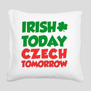Irish Today Czech Tomorrow Square Canvas Pillow