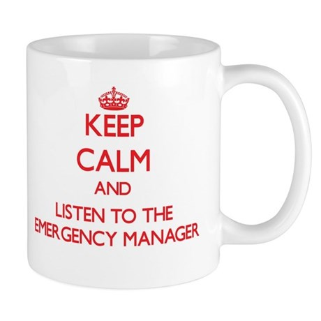 Keep Calm and Listen to the Emergency Manager Mugs