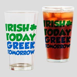 Irish Today Greek Tomorrow Drinking Glass