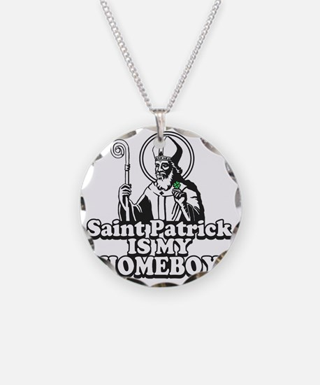 Saint Patrick is my Homeboy Necklace