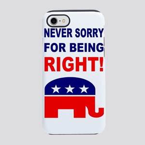 Never Sorry For Being Right iPhone 7 Tough Case