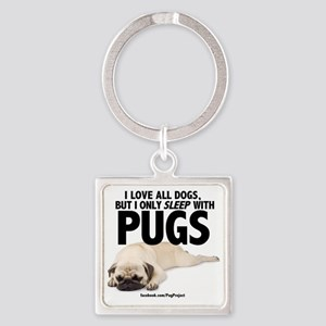 I Sleep with Pugs Square Keychain