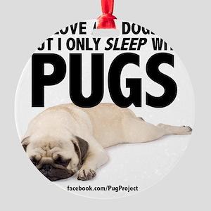 I Sleep with Pugs Round Ornament