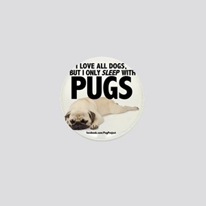 I Sleep with Pugs Mini Button
