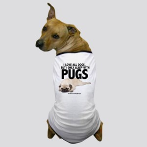 I Sleep with Pugs Dog T-Shirt