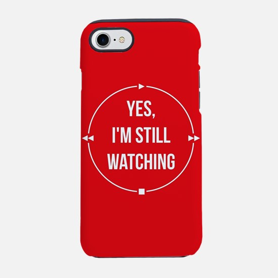 Yes I'm Still Watching iPhone 7 Tough Case