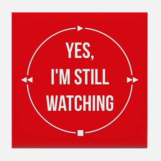 Yes I'm Still Watching Tile Coaster