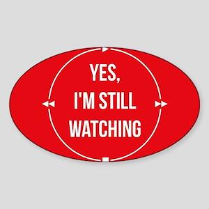 Yes I'm Still Watching Sticker (Oval)