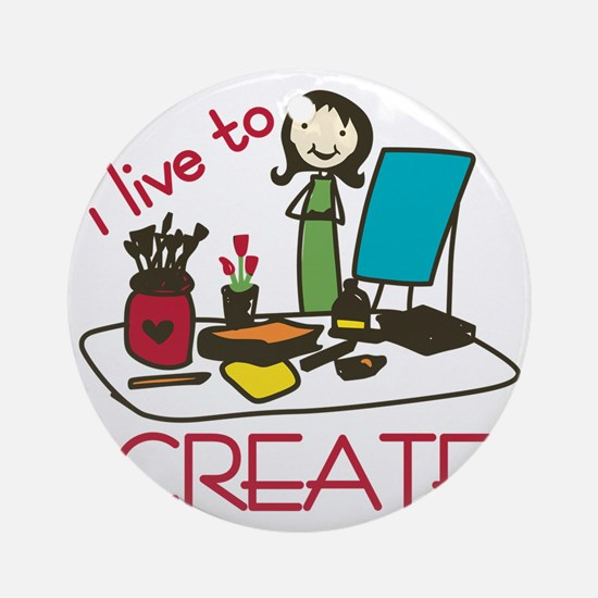 Live To Create Round Ornament