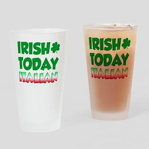 Irish Today Italian Tomorrow Drinking Glass