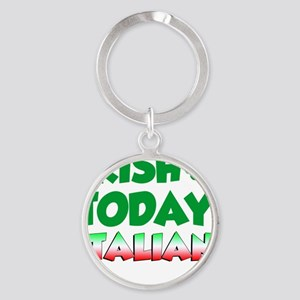 Irish Today Italian Tomorrow Round Keychain
