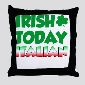 Irish Today Italian Tomorrow Throw Pillow