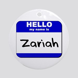 hello my name is zariah  Ornament (Round)