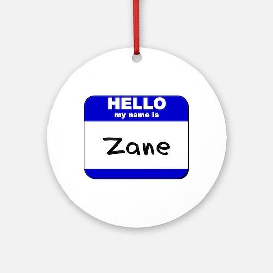 hello my name is zane  Ornament (Round)