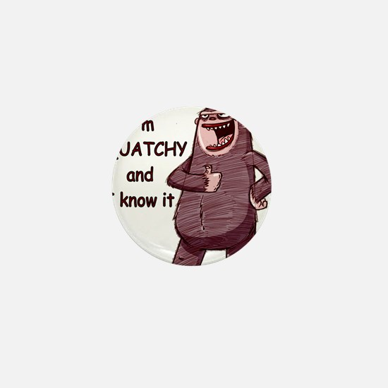 squatchy and i know it Mini Button