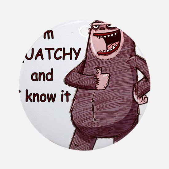 squatchy and i know it Round Ornament