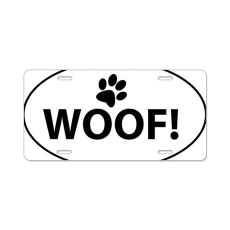 Woof! Aluminum License Plate by Admin_CP20908116