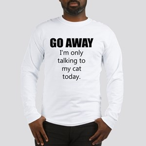 Go Away Long Sleeve T-Shirt
