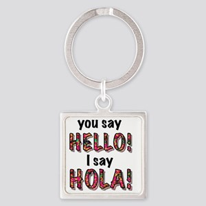 you say  hello i say hola, gifts Square Keychain
