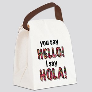 you say  hello i say hola, gifts Canvas Lunch Bag
