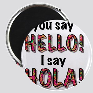 you say  hello i say hola, gifts Magnet