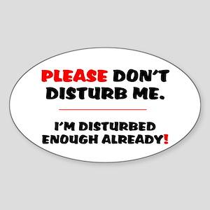 PLEASE DONT DISTURB ME - IM DISTURB Sticker (Oval)