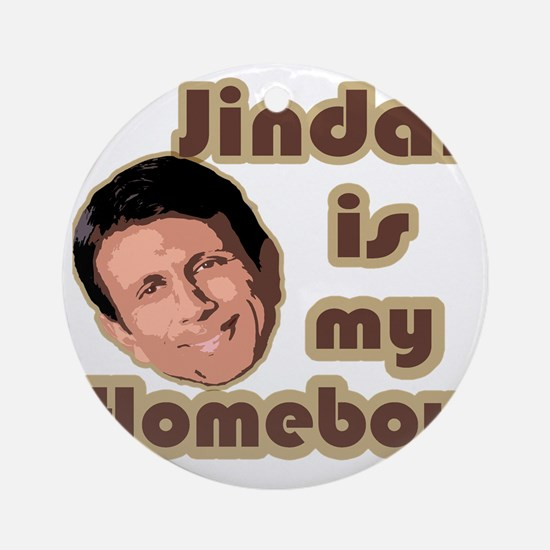 Bobby Jindal is my homeboy Round Ornament