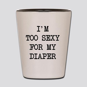Im Too Sexy For My Diaper Shot Glass