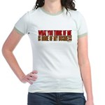 What You Think Of Me Jr. Ringer T-Shirt