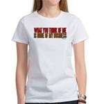 What You Think Of Me Women's T-Shirt