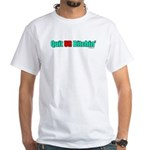 Quit Your Bitchin White T-Shirt
