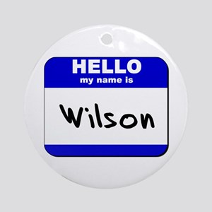 hello my name is wilson  Ornament (Round)