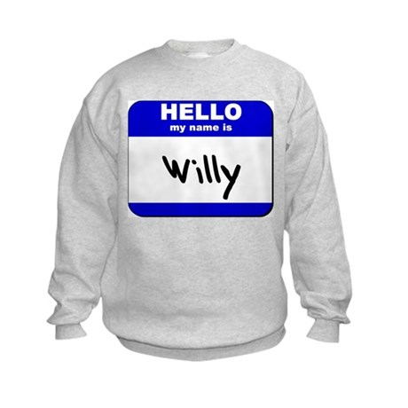 hello my name is willy Kids Sweatshirt
