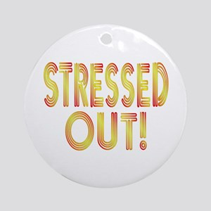 ...Stressed Out!... Ornament (Round)