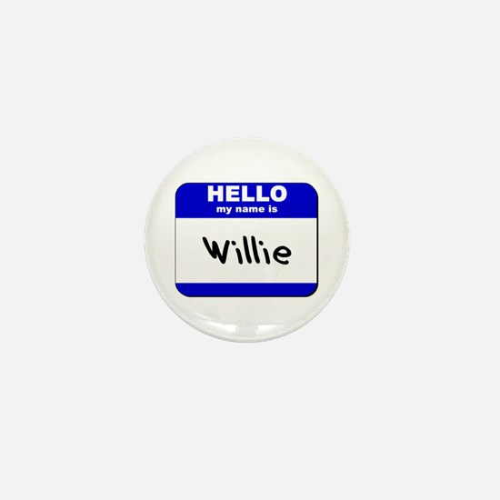 hello my name is willie Mini Button