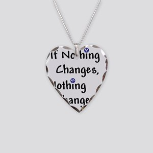 If Nothing Changes Nothing Ch Necklace Heart Charm