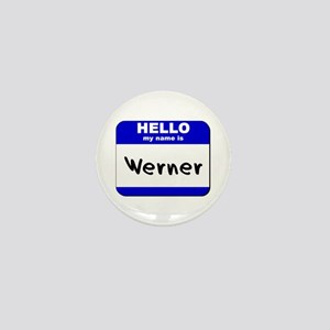 hello my name is werner Mini Button