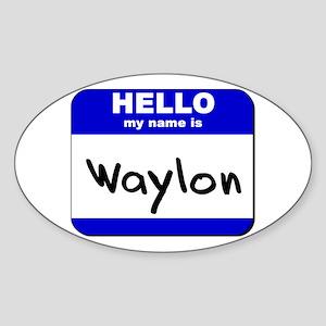 hello my name is waylon Oval Sticker
