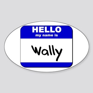hello my name is wally Oval Sticker