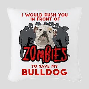 Bulldog - I Would Push You In Woven Throw Pillow