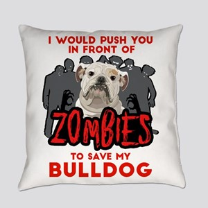 Bulldog - I Would Push You In Fron Everyday Pillow