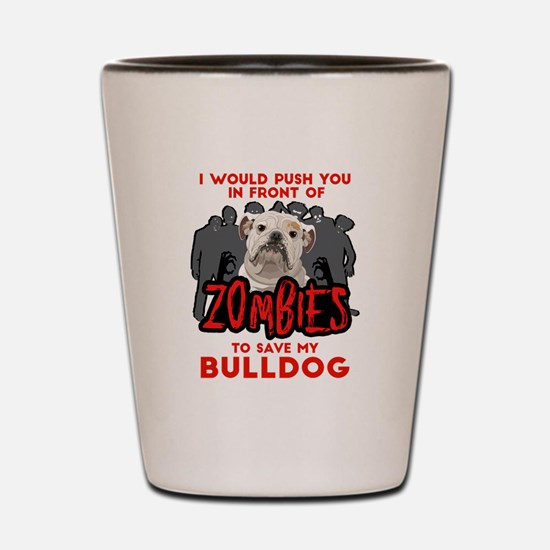 Bulldog - I Would Push You In Front Of Shot Glass