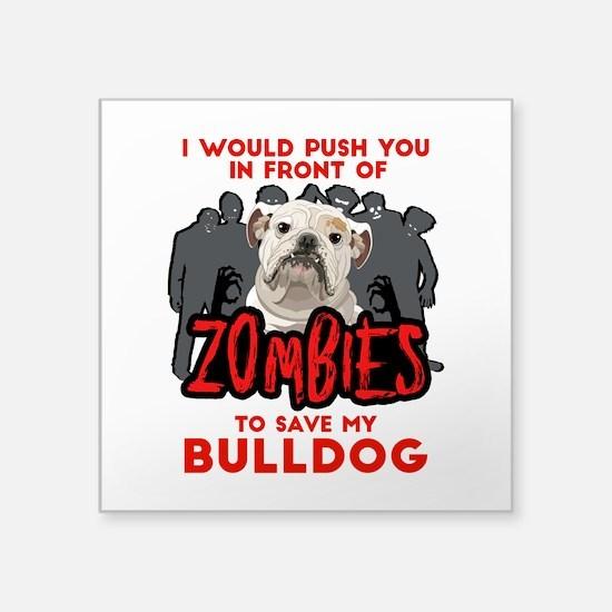 "Bulldog - I Would Push You Square Sticker 3"" x 3"""