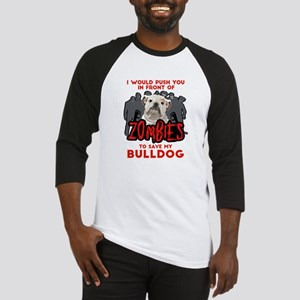 Bulldog - I Would Push You In Front O Baseball Tee