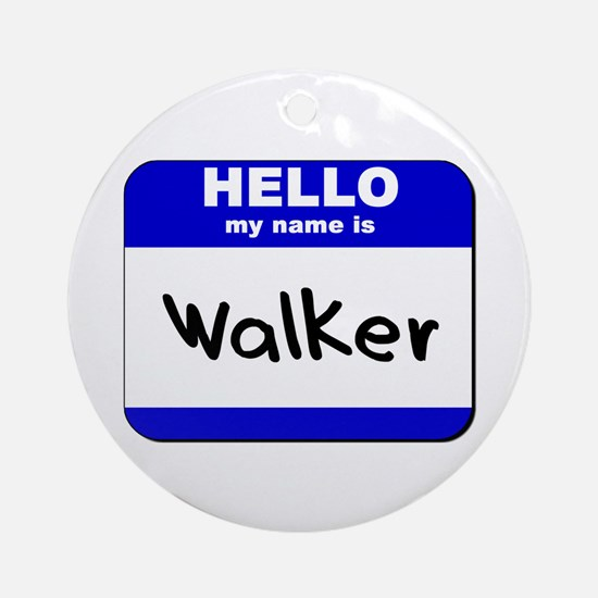 hello my name is walker  Ornament (Round)